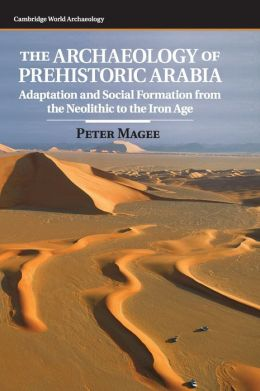 The Archaeology of Prehistoric Arabia: Adaptation and Social Formation from the Neolithic to the Iron Age