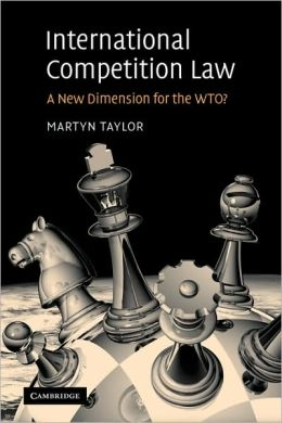 International Competition Law: A New Dimension for the WTO?