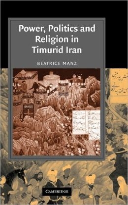 Power, Politics and Religion in Timurid Iran