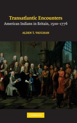 Transatlantic Encounters: American Indians in Britain, 1500-1776