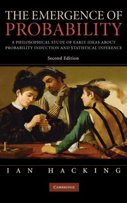 The Emergence of Probability: A Philosophical Study of Early Ideas about Probability, Induction and Statistical Inference