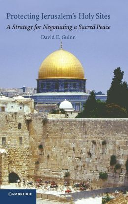 Protecting Jerusalem's Holy Sites: A Strategy for Negotiating a Sacred Peace