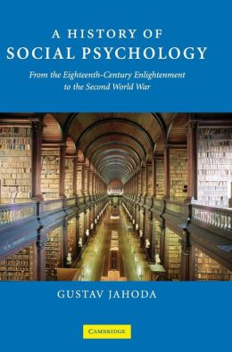 A History of Social Psychology: From the Eighteenth-Century Enlightenment to the Second World War