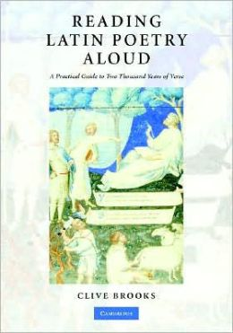 Reading Latin Poetry Aloud: A Practical Guide to Two Thousand Years of Verse