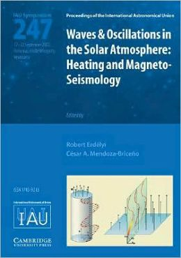 Waves and Oscillations in the Solar Atmosphere (IAU S247): Heating and Magneto-Seismology