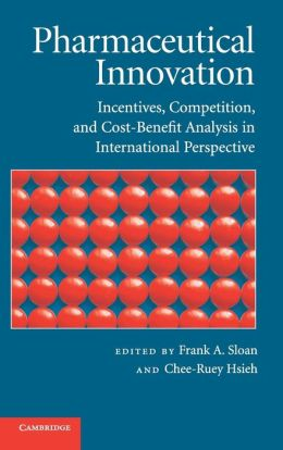 Pharmaceutical Innovation: Incentives, Competition, and Cost-Benefit Analysis in International Perspective