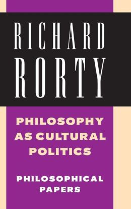 Philosophy as Cultural Politics: Volume 4: Philosophical Papers