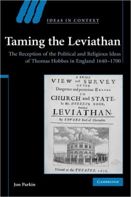 Taming the Leviathan: The Reception of the Political and Religious Ideas of Thomas Hobbes in England, 1640-1700