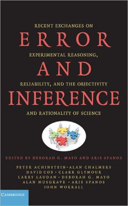 Error and Inference: Recent Exchanges on Experimental Reasoning, Reliability, and the Objectivity and Rationality of Science