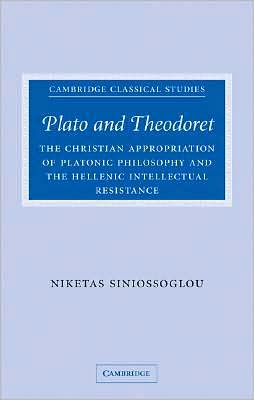 Plato and Theodoret: The Christian Appropriation of Platonic Philosophy and the Hellenic Intellectual Resistance