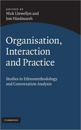 Organisation, Interaction and Practice: Studies of Ethnomethodology and Conversation Analysis