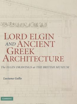 Lord Elgin and Ancient Greek Architecture: The Elgin Drawings at the British Museum