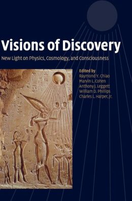 Visions of Discovery: New Light on Physics, Cosmology, and Consciousness