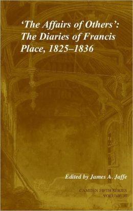 'The Affairs of Others': Volume 30: The Diaries of Francis Place, 1825-1836