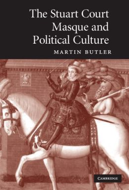 The Stuart Court Masque and Political Culture