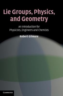 Lie Groups, Physics, and Geometry: An Introduction for Physicists, Engineers and Chemists