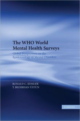 The WHO World Mental Health Surveys: Global Perspectives on the Epidemiology of Mental Disorders