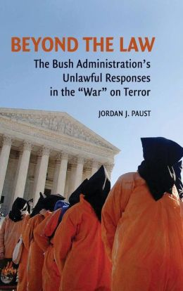 Beyond the Law: The Bush Administration's Unlawful Responses in the