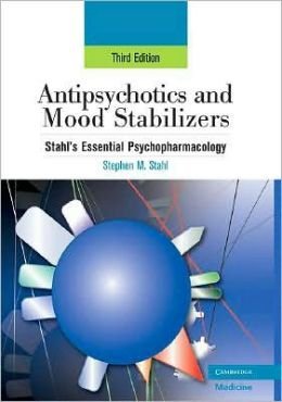 Antipsychotics and Mood Stabilizers: Stahl's Essential Psychopharmacology, 3rd edition