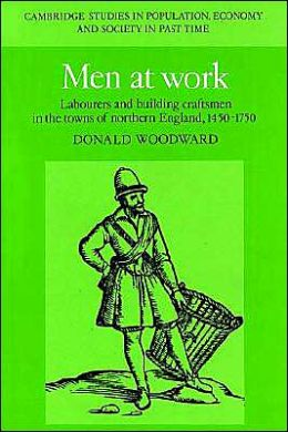 Men at Work: Labourers and Building Craftsmen in the Towns of Northern England, 1450-1750