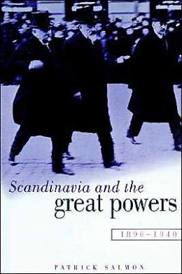Scandinavia and the Great Powers 1890-1940 Salmon, Patrick published