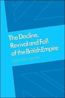 The Decline, Revival and Fall of the British Empire: The Ford Lectures and Other Essays