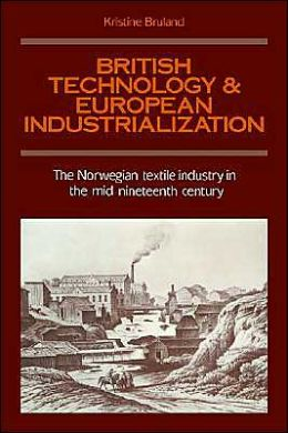 British Technology and European Industrialization: The Norwegian Textile Industry in the Mid-Nineteenth Century