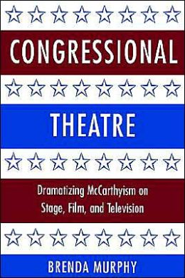 Congressional Theatre: Dramatizing McCarthyism on Stage, Film, and Television