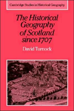 The Historical Geography of Scotland since 1707: Geographical Aspects of Modernisation