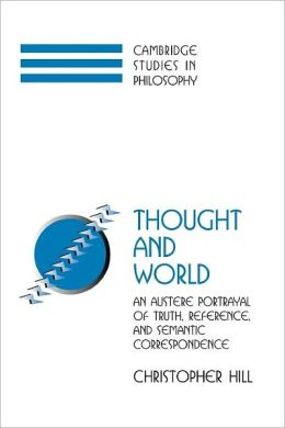 Thought and World: An Austere Portrayal of Truth, Reference, and Semantic Correspondence