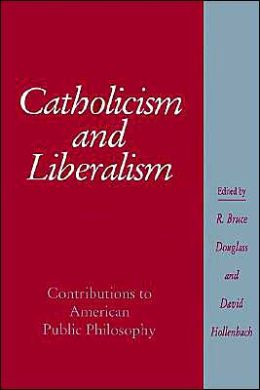 Catholicism and Liberalism: Contributions to American Public Policy