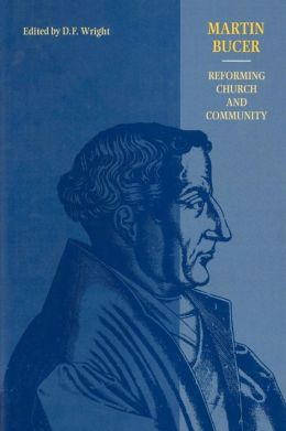 Martin Bucer: Reforming Church and Community