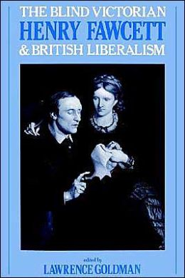 The Blind Victorian: Henry Fawcett and British Liberalism