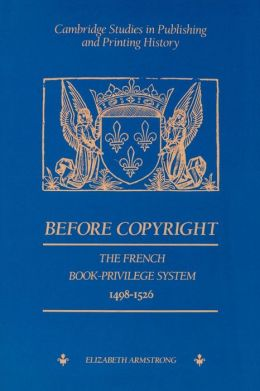 Before Copyright: The French Book-Privilege System 1498-1526