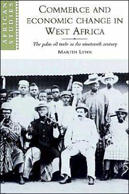 Commerce and Economic Change in West Africa: The Palm Oil Trade in the Nineteenth Century