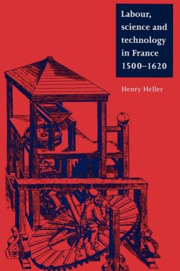 Labour, Science and Technology in France, 1500-1620