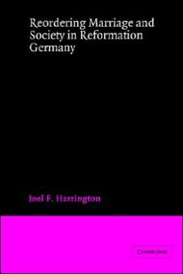 Reordering Marriage and Society in Reformation Germany