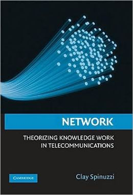 Network: Theorizing Knowledge Work in Telecommunications
