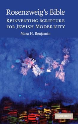 Rosenzweig's Bible: Reinventing Scripture for Jewish Modernity