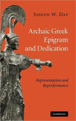 Archaic Greek Epigram and Dedication: Representation and Reperformance
