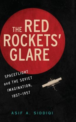 The Red Rockets' Glare: Spaceflight and the Soviet Imagination, 1857-1957