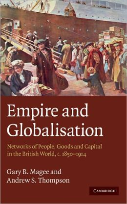 Empire and Globalisation: Networks of People, Goods and Capital in the British World, c.1850-1914