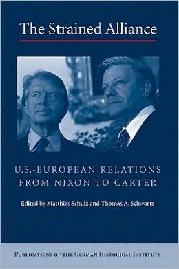 The Strained Alliance: US-European Relations from Nixon to Carter