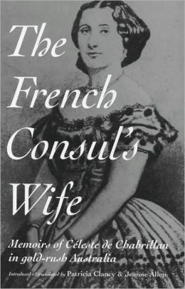 The French Consul's Wife: Memoirs of Celeste de Chabrillan in Gold-rush Australia