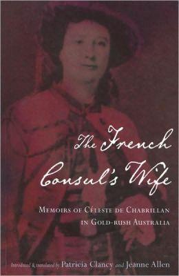 The French Consul's Wife: Memoris of Celeste de Chabrillan in Goldrush Australia