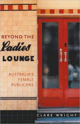 Beyond the Ladies Lounge: Australian Women Publicans
