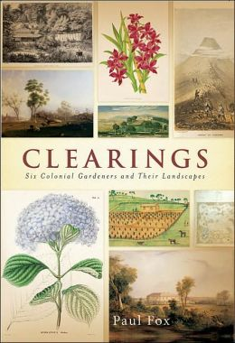 Clearings: Six Colonial Gardeners and Their Landscapes