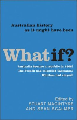 What If?: Australian History as It Might Have Been