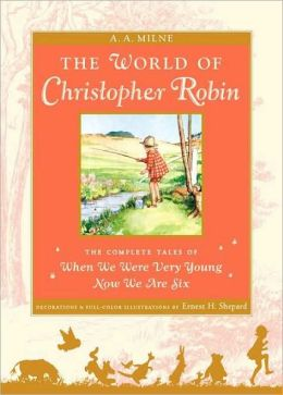 The World of Christopher Robin: The Complete When We Were Very Young and Now We Are Six