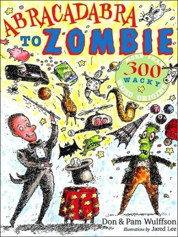 Abracadabra to Zombie: More Than 500 Wacky Word Origins